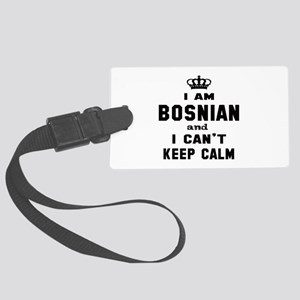 I am Bosnian and I can't keep ca Large Luggage Tag