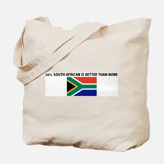 50 PERCENT SOUTH AFRICAN IS B Tote Bag