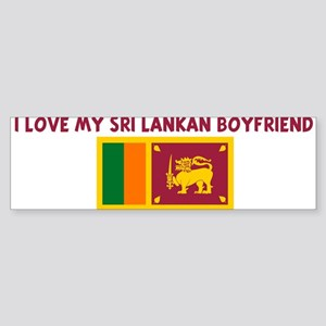 I LOVE MY SRI LANKAN BOYFRIEN Bumper Sticker