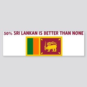50 PERCENT SRI LANKAN IS BETT Bumper Sticker