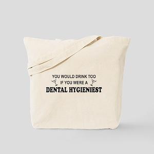 You'd Drink Too Dental Hygienist Tote Bag