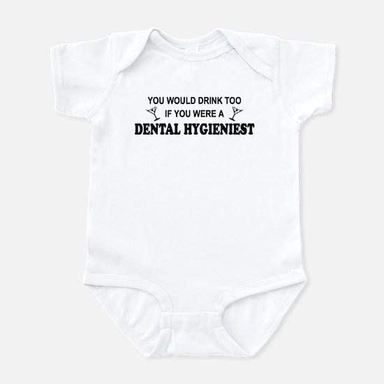 You'd Drink Too Dental Hygienist  Infant Bodysuit