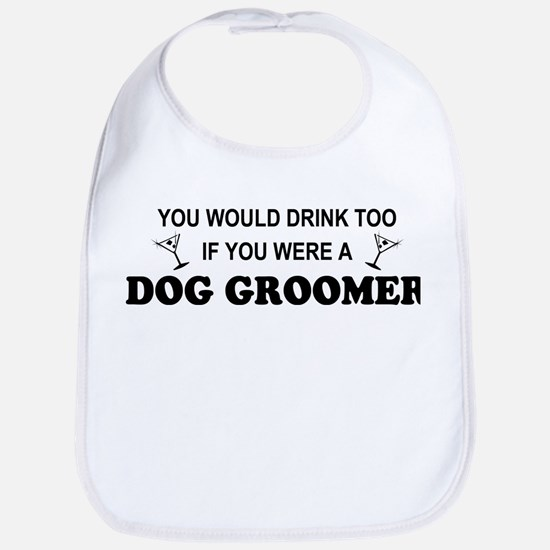 You'd Drink Too Dog Groomer Bib