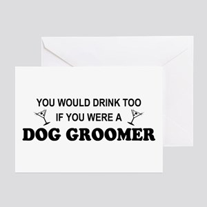You'd Drink Too Dog Groomer Greeting Cards (Pk of