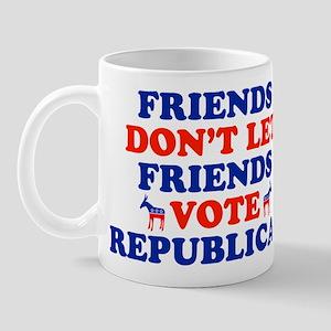 Friends Don't Let Friends Vote Republican Mug
