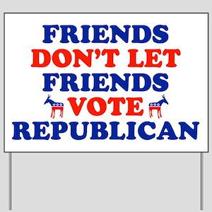 Friends Don't Let Friends Vote Republican Yard Sig