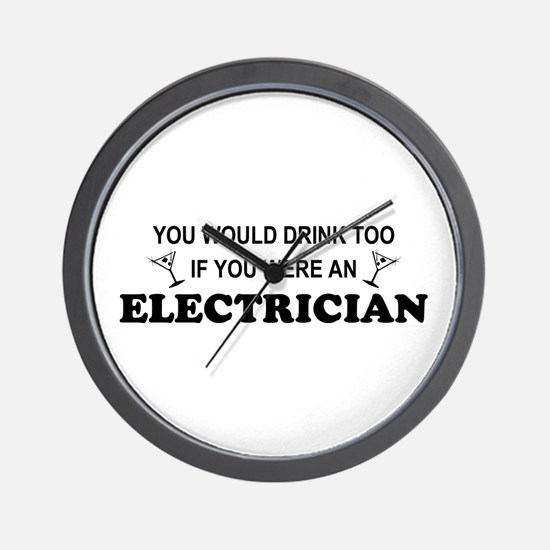You'd Drink Too Electrician Wall Clock