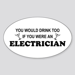 You'd Drink Too Electrician Oval Sticker