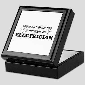 You'd Drink Too Electrician Keepsake Box