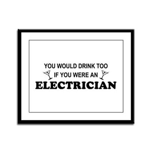You'd Drink Too Electrician Framed Panel Print
