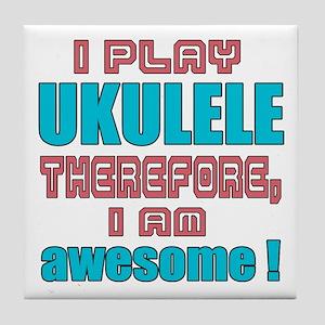 I Play Ukulele Therefore, I'm Awesome Tile Coaster