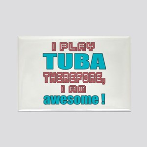 I Play Tuba Therefore, I'm Awesom Rectangle Magnet