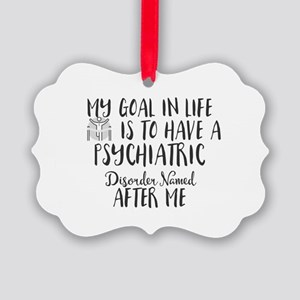 My Goal in Life Is to Have a Psyc Picture Ornament