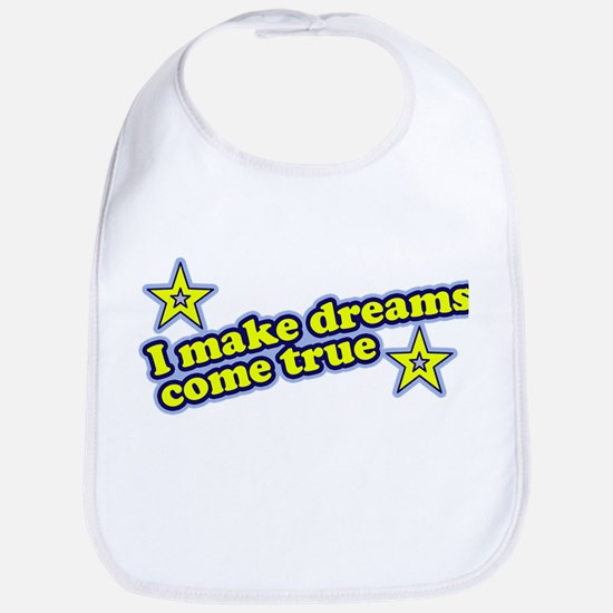 I Make Dreams Come True Funny Bib