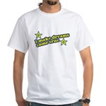 I Make Dreams Come True Funny White T-Shirt