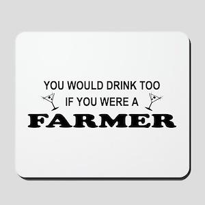 You'd Drink Too Farmer Mousepad