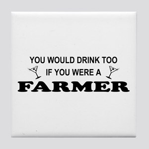 You'd Drink Too Farmer Tile Coaster