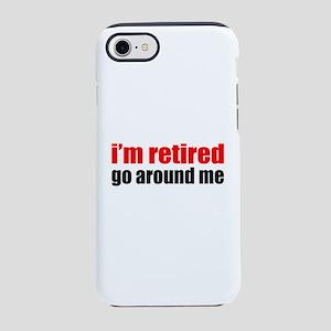 I'm Retired Go Around Me iPhone 8/7 Tough Case