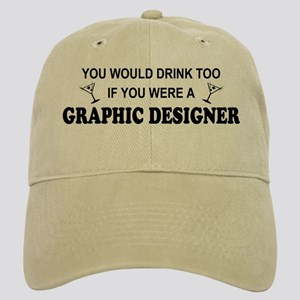 You'd Drink Too Graphic Designer Cap