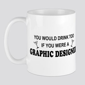 You'd Drink Too Graphic Designer Mug