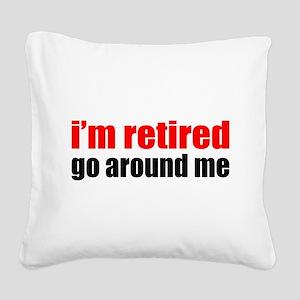 I'm Retired Go Around Me Square Canvas Pillow