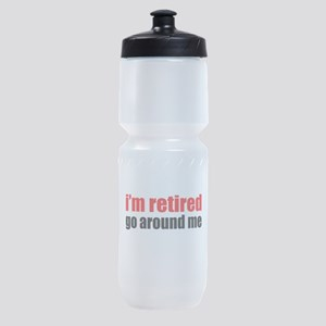 I'm Retired Go Around Me Sports Bottle