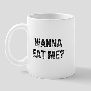 Wanna Eat Me? Mug
