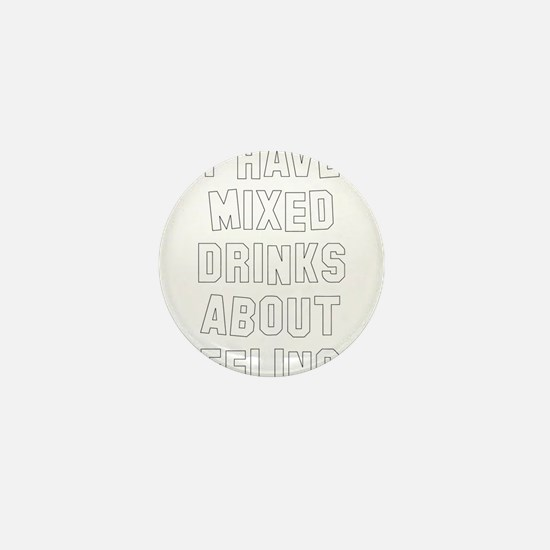 I Have Mixed Drinks About Feelings Mini Button
