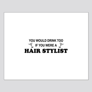 You'd Drink Too Hair Stylist Small Poster