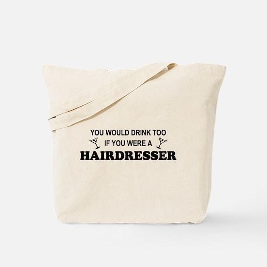 You'd Drink Too Hairdresser Tote Bag