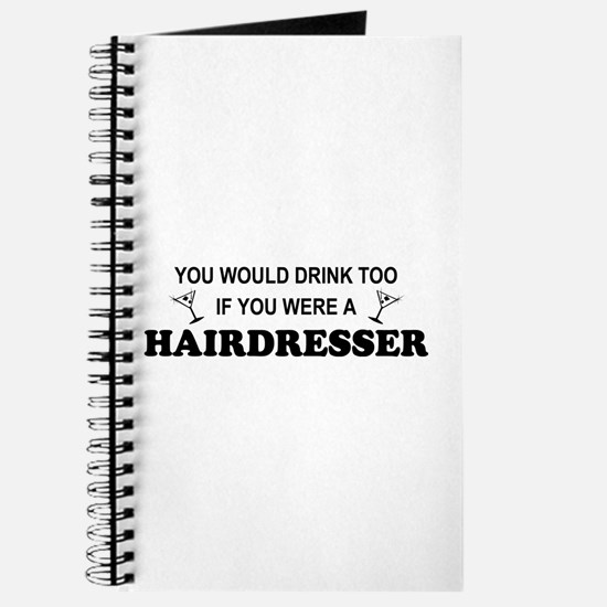 You'd Drink Too Hairdresser Journal