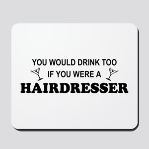 You'd Drink Too Hairdresser Mousepad