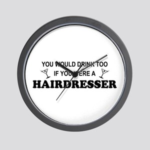You'd Drink Too Hairdresser Wall Clock