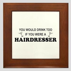 You'd Drink Too Hairdresser Framed Tile