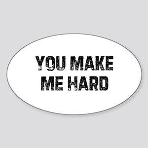 You Make Me Hard Oval Sticker