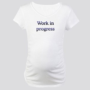 Work In Progress Maternity T-Shirt