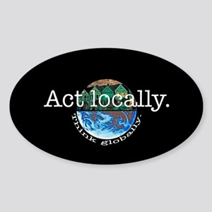 Act Locally Think Globally Oval Sticker
