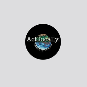 Act Locally Think Globally Mini Button