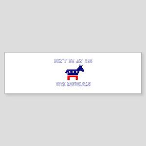 Don't Be An Ass, Vote Republi Bumper Sticker