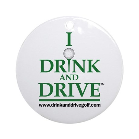 I Drink and Drive Ornament (Round)