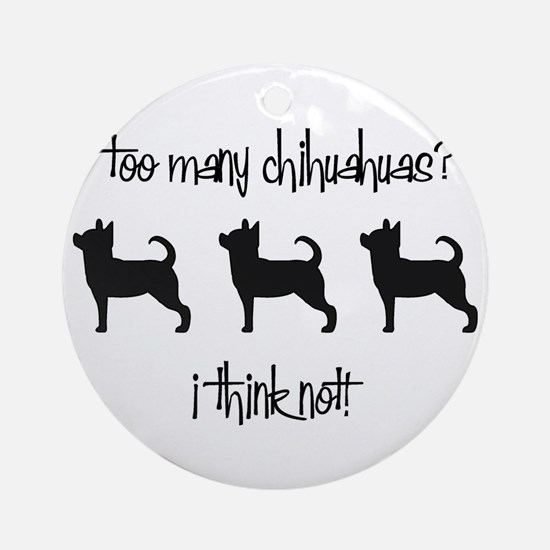 Too Many Chihuahuas? Ornament (Round)