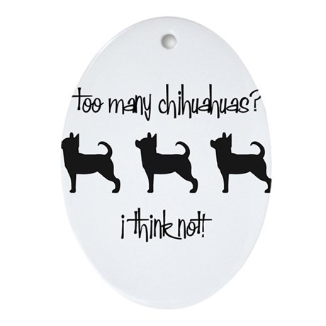 Too Many Chihuahuas? Oval Ornament