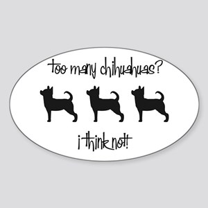 Too Many Chihuahuas? Oval Sticker