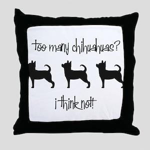 Too Many Chihuahuas? Throw Pillow