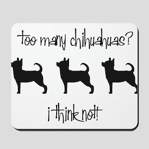 Too Many Chihuahuas? Mousepad