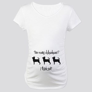 Too Many Chihuahuas? Maternity T-Shirt