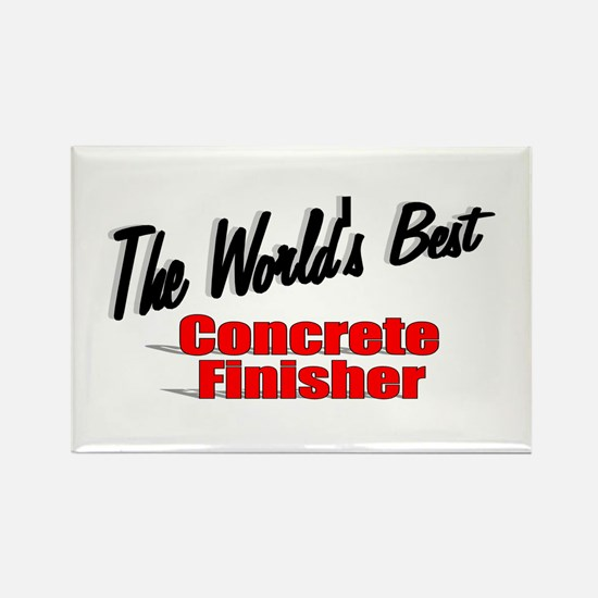"""""""The World's Best Concrete Finisher"""" Rectangle Mag"""
