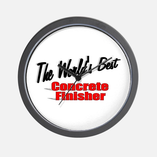 """The World's Best Concrete Finisher"" Wall Clock"