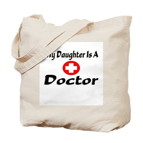 """""""My Daughter Is A Doctor"""" Tote Bag"""