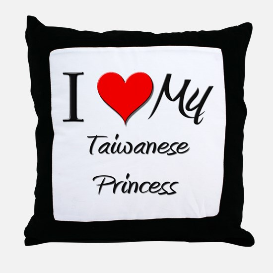 I Love My Taiwanese Princess Throw Pillow